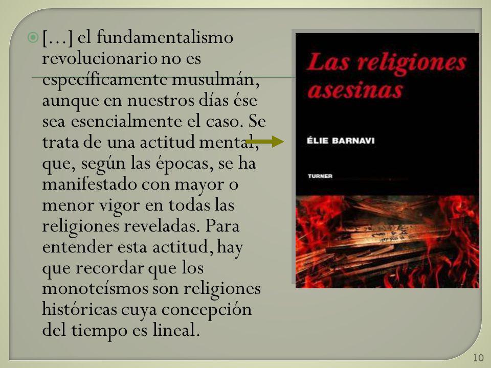 [...] el fundamentalismo revolucionario no es específicamente musulmán, aunque en nuestros días ése sea esencialmente el caso.